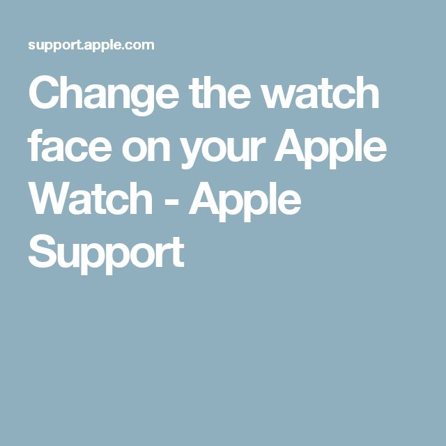 Change the watch face on your Apple Watch - Apple Support