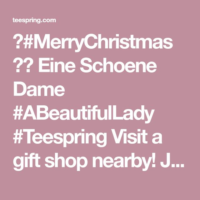 🎄#MerryChristmas 🎁💃 Eine Schoene Dame #ABeautifulLady #Teespring  Visit a gift shop nearby! Just one tap to #tees #hoodies #mugs #stickers #totes 📱☝️😍  Don't forget to give us a #like and #share with all your friends!