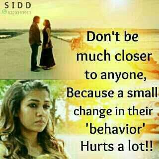 Dont Be Much Closer To Anyone Because Even A Small Change In Their