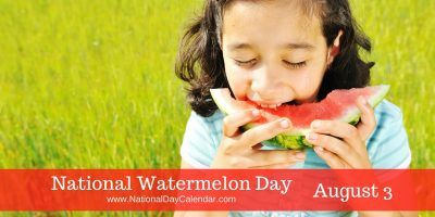 National Watermelon Day August 3 ~ Watermelons can grow enormous, and you will find competitions across the country which award prizes each year for the largest one.  The Guinness Book of World Records states that the heaviest watermelon weighed 262 pounds. To learn more refreshing watermelon facts, check out www.watermelon.org.