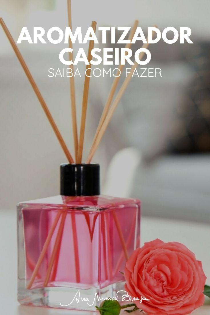 Saiba Como Fazer Aromatizador Que Serve Para Perfumar E Tambem