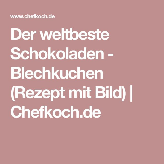 Der weltbeste Schokoladen - Blechkuchen (Rezept mit Bild) | Chefkoch.de