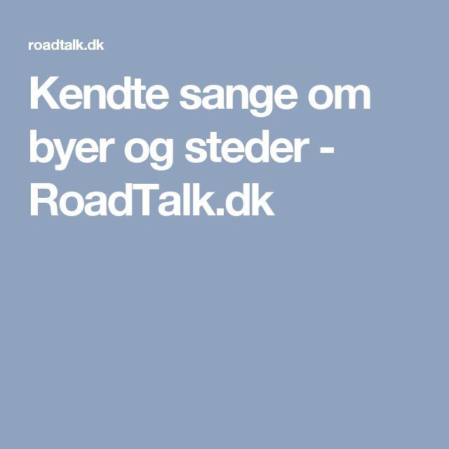 Kendte sange om byer og steder - RoadTalk.dk