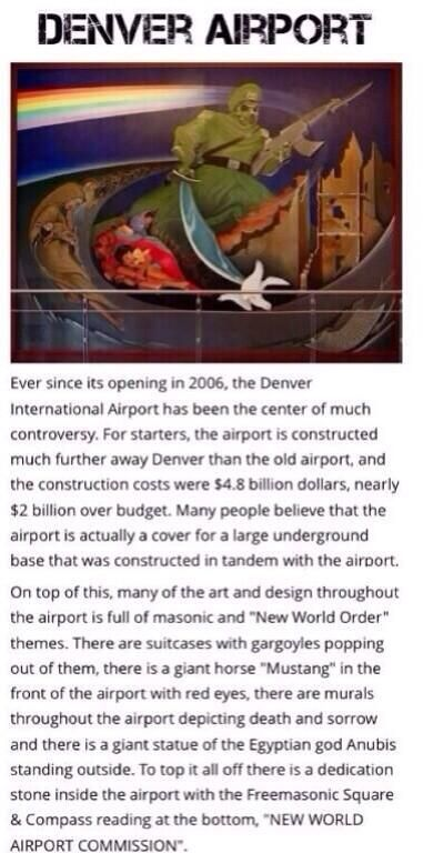 The Denver Airport conspiracy....there's some weird shit happening at the Denver Airport...