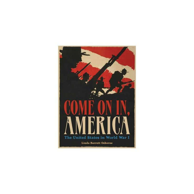 Come on In, America : The United States in World War I (Hardcover) (Linda Barrett Osborne)