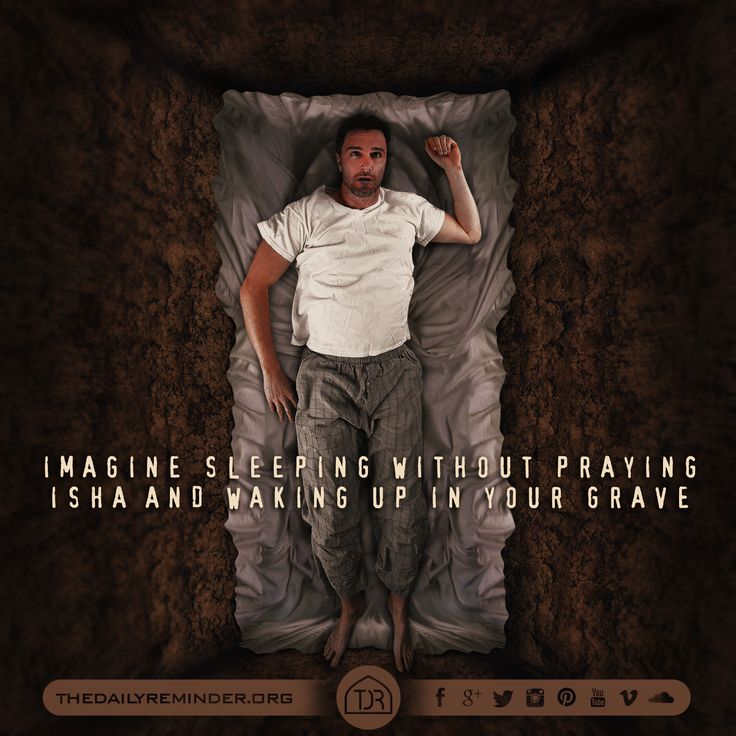 Imagine sleeping without praying Isha and waking up in your grave...