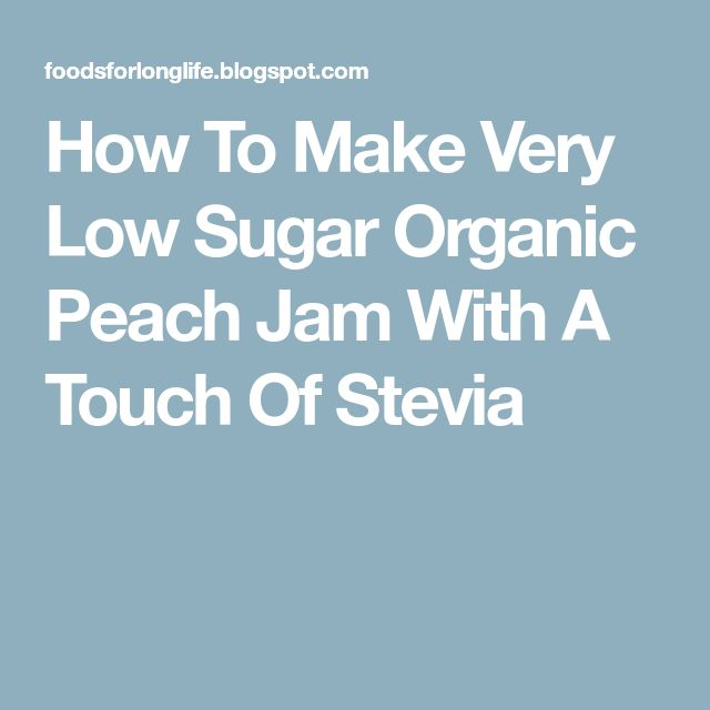 How To Make Very Low Sugar Organic Peach Jam With A Touch Of Stevia