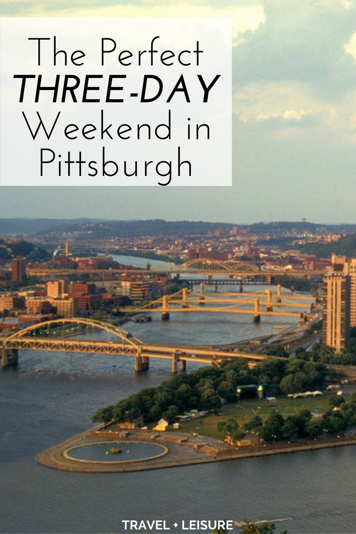 As part of a new series, Travel + Leisure is exploring America one three-day weekend at a time. Here's what to do on a short vacation to Pittsburgh.