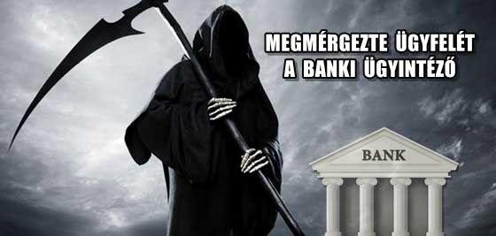MEGMÉRGEZTE ÜGYFELÉT A BANKI ÜGYINTÉZŐ!