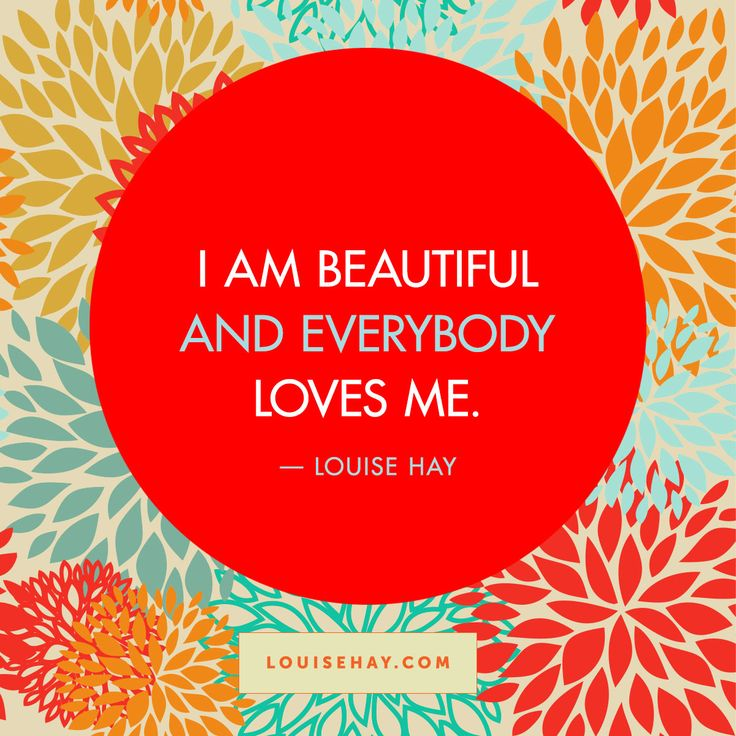 Inspirational Quotes about relationships | I am beautiful, and everybody loves me. — Louise Hay