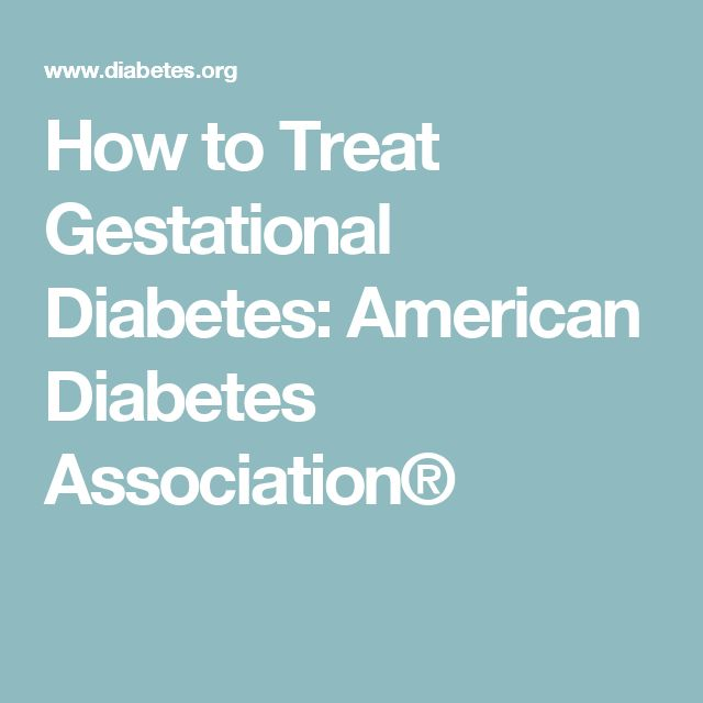 How to Treat Gestational Diabetes: American Diabetes Association®