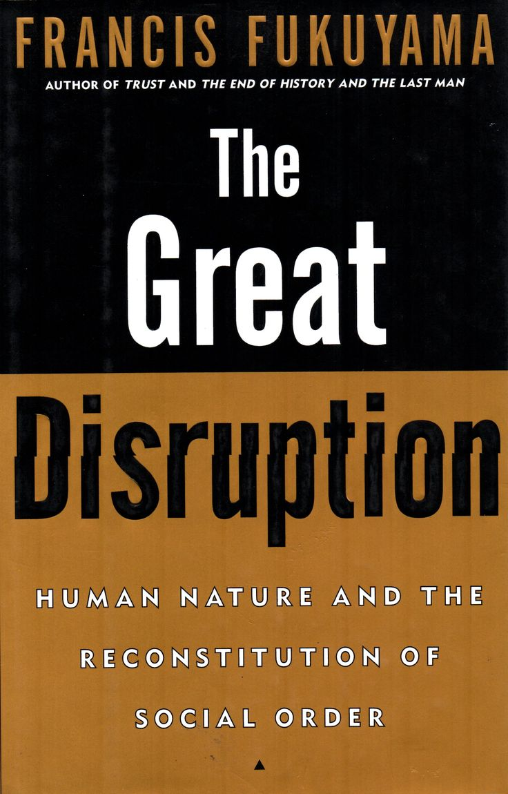 The great disruption human nature and the reconstitution of social order Francis Fukuyama.(Free Press c1999.) / HM 851 F89/  Cita bibliográfica: http://www.worldcat.org/title/great-disruption-human-nature-and-the-reconstitution-of-social-order/oclc/40901223?page=citation
