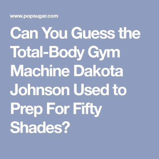 Can You Guess the Total-Body Gym Machine Dakota Johnson Used to Prep For Fifty Shades?