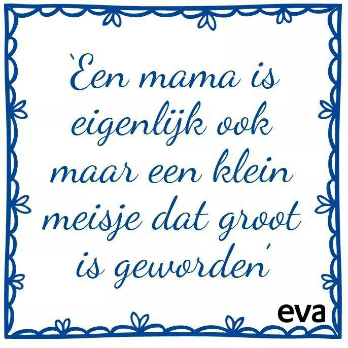 'Een mama is eigenlijk ook maar een klein meisje dat groot is geworden'.