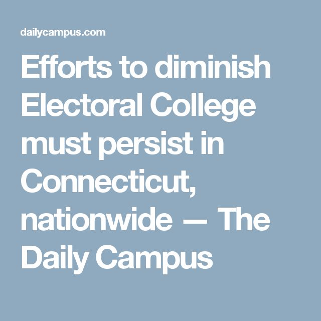 Efforts to diminish Electoral College must persist in Connecticut, nationwide — The Daily Campus
