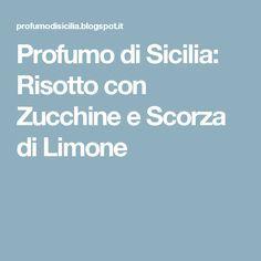 Profumo di Sicilia: Risotto con Zucchine e Scorza di Limone