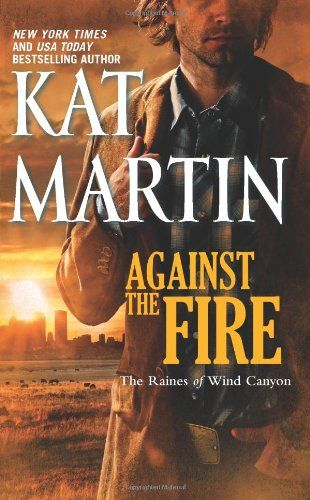 Against the Fire (The Raines of Wind Canyon) by Kat Martin,http://www.amazon.com/dp/0778329305/ref=cm_sw_r_pi_dp_ekSfsb0T683AE4WK