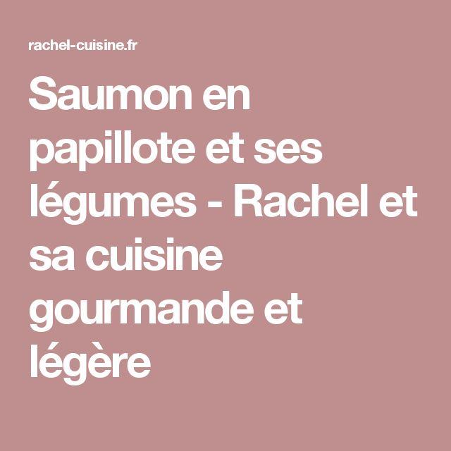 Saumon en papillote et ses légumes - Rachel et sa cuisine gourmande et légère