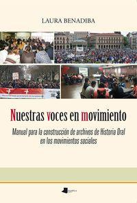 Nuestras Voces En Movimiento - Manual Para La Construccion De Archivos De Historia Oral En Los Movimientos Sociales - Laura Benadiba