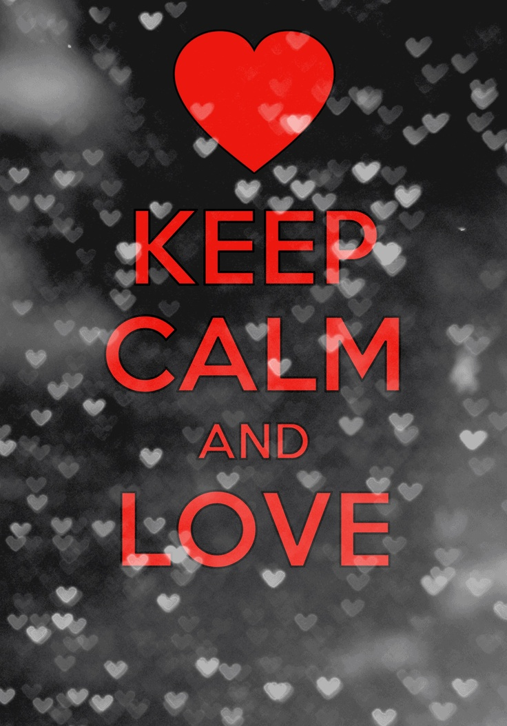 Keep Calm And Love!!!
