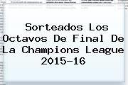 http://tecnoautos.com/wp-content/uploads/imagenes/tendencias/thumbs/sorteados-los-octavos-de-final-de-la-champions-league-201516.jpg UEFA Champions League. Sorteados los octavos de final de la Champions League 2015-16, Enlaces, Imágenes, Videos y Tweets - http://tecnoautos.com/actualidad/uefa-champions-league-sorteados-los-octavos-de-final-de-la-champions-league-201516/