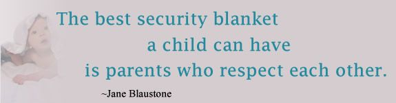 The best security blanket a child can have is parents who respects each other. - Jane Blaustone
