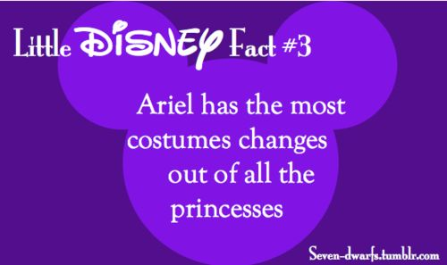 Little Disney Fact #3: Ariel has the mosts costume changes in her movie out of all the Princesses.