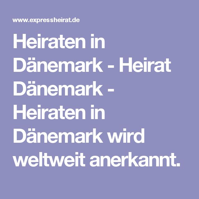 Heiraten in Dänemark - Heirat Dänemark - Heiraten in Dänemark wird weltweit anerkannt.