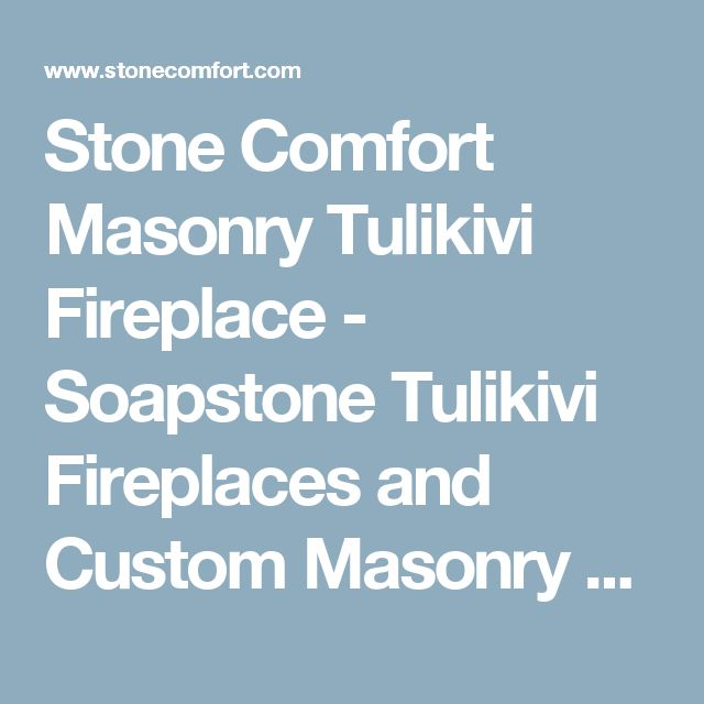 Stone Comfort Masonry Tulikivi Fireplace - Soapstone Tulikivi Fireplaces and Custom Masonry Heaters.