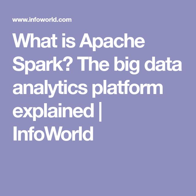 What is Apache Spark? The big data analytics platform explained | InfoWorld
