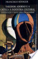 Theodor Adorno e a crítica à indústria cultural: comunicação e teoria crítica da sociedade