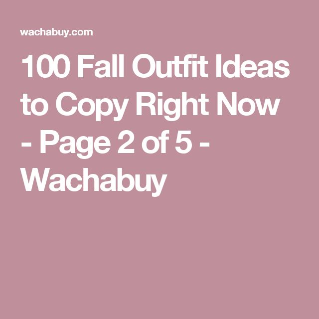 100 Fall Outfit Ideas to Copy Right Now - Page 2 of 5 - Wachabuy