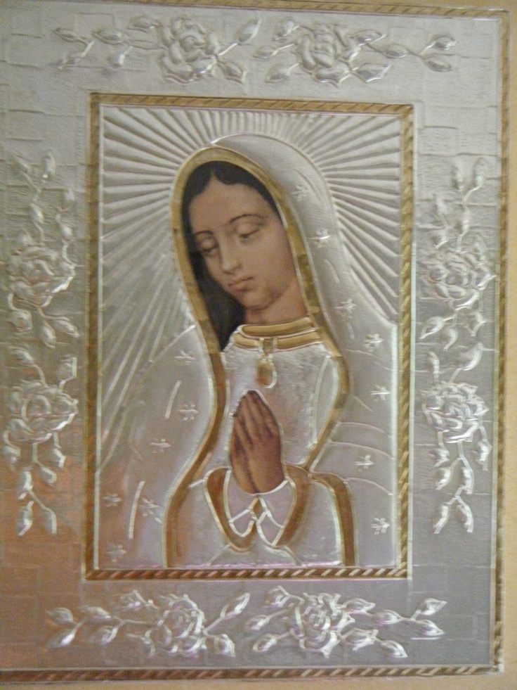 LA VIRGEN DE GUADALUPE/ Our Lady of Guadalupe~Virgen De Guadalupe - Repujado.