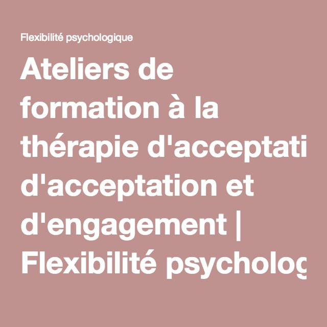 Ateliers de formation à la thérapie d'acceptation et d'engagement | Flexibilité psychologique