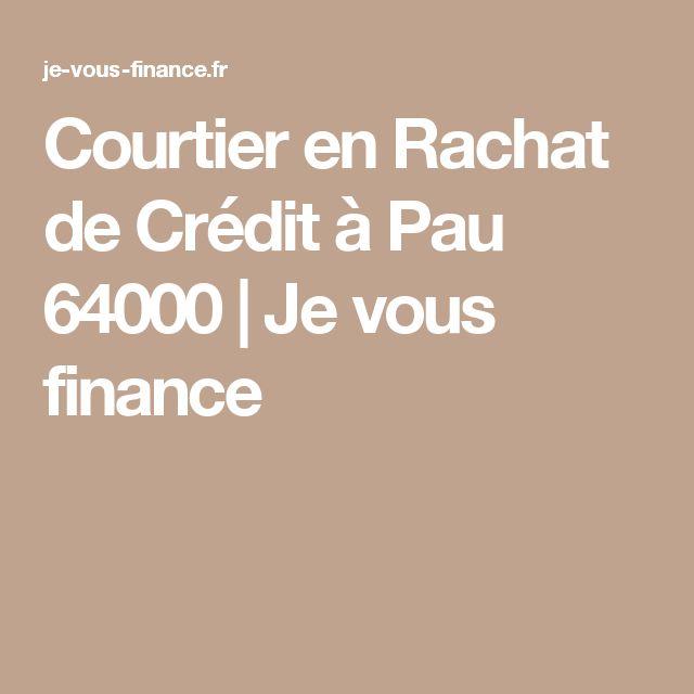 Courtier en Rachat de Crédit à Pau 64000  | Je vous finance