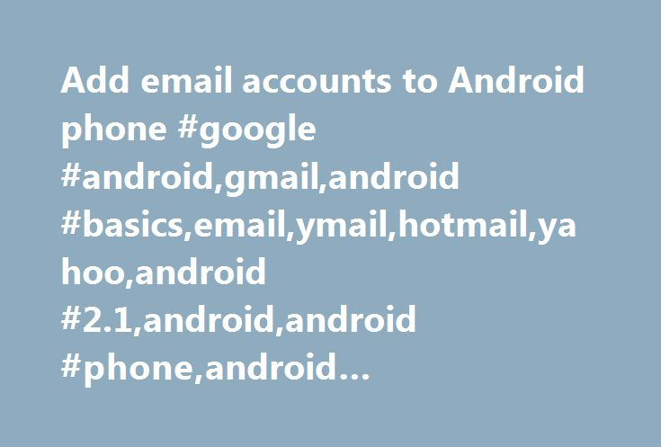 Add email accounts to Android phone #google #android,gmail,android #basics,email,ymail,hotmail,yahoo,android #2.1,android,android #phone,android #21,basics,mail,setup http://sierra-leone.nef2.com/add-email-accounts-to-android-phone-google-androidgmailandroid-basicsemailymailhotmailyahooandroid-2-1androidandroid-phoneandroid-21basicsmailsetup/  Add an email account to an Android phone [Android Basics] Below is a run through on how-to set up a basic non-Google email on your Android device…