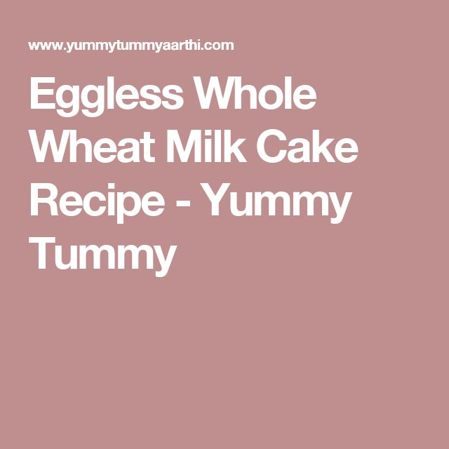 Eggless Whole Wheat Milk Cake Recipe - Yummy Tummy