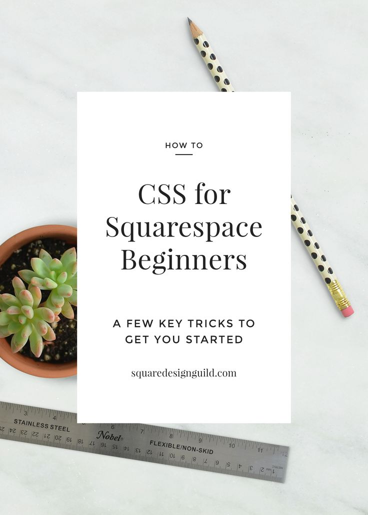 CSS for Squarespace Beginners | A Few Tips and Tricks to Get You Started