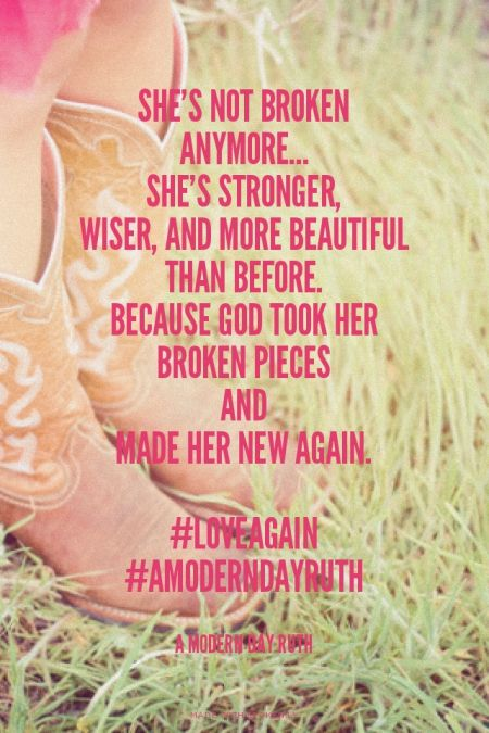 She's not broken anymore... She's stronger, wiser, and more beautiful than before. Because God took her broken pieces and made her new again. #loveagain #amoderndayruth - A Modern Day Ruth | Jenny made this with Spoken.ly