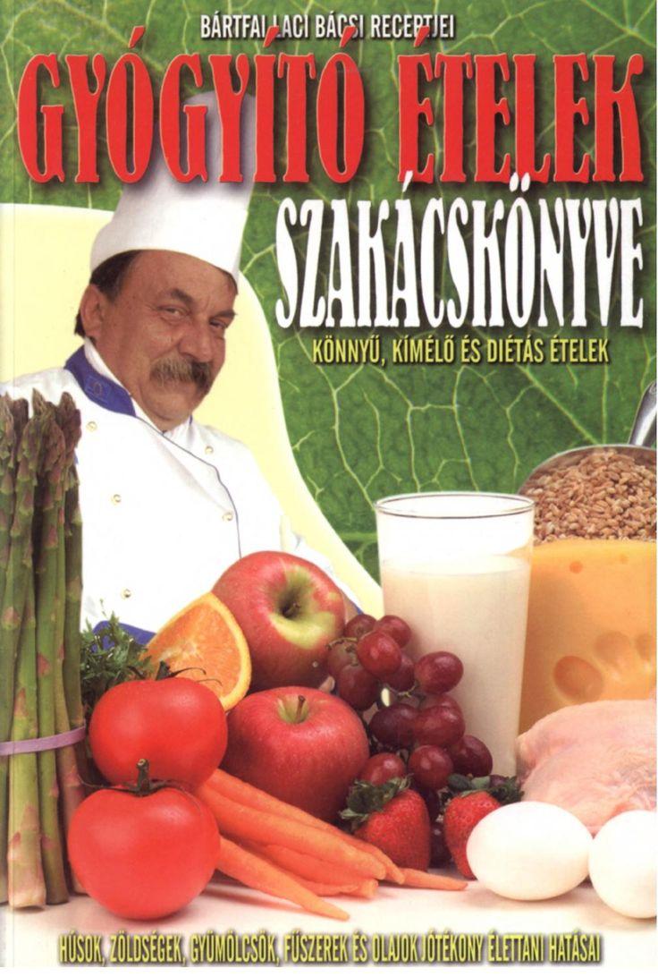 Bártfai lászló – gyógyító ételek szakácskönyve, könnyű kímélő és diétás ételek