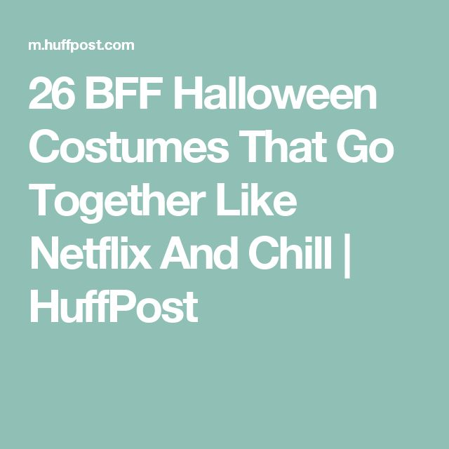 26 BFF Halloween Costumes That Go Together Like Netflix And Chill | HuffPost