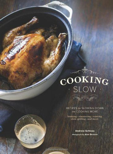 Cooking Slow: Recipes for Slowing Down and Cooking