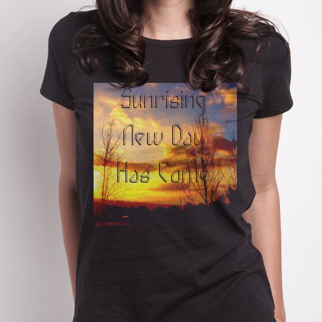 Sunrising New Day Has Come #snaptee #tshirt