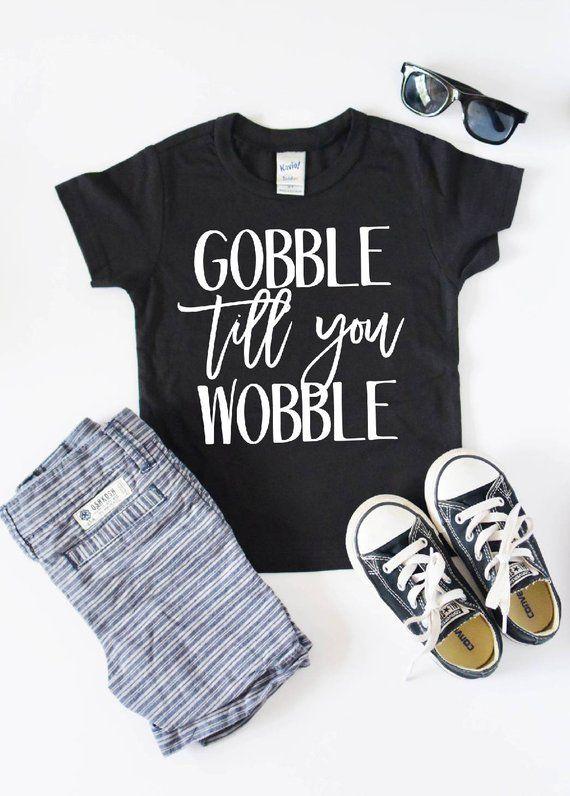 3560ad4a00 Kids Thanksgiving Shirt Kids Shirt, Toddler T Shirt, Boys Shirt, Gobble  Till You Wobble, Boys Tee, F