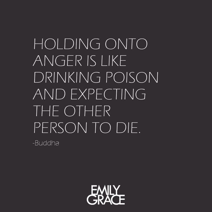 Holding onto anger is like drinking poison and expecting the other person to die. -Buddha #quotes #buddha #anger #death #forgiveness #love #wisdom