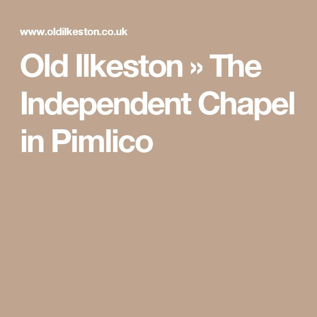 Old Ilkeston » The Independent Chapel in Pimlico