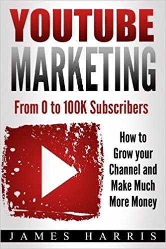 YouTube Marketing: From 0 to 100K Subscribers - How to Grow your Channel and Make Much More Money: James Harris: 9781973836025: Amazon.com: Books-#Affiliate Link