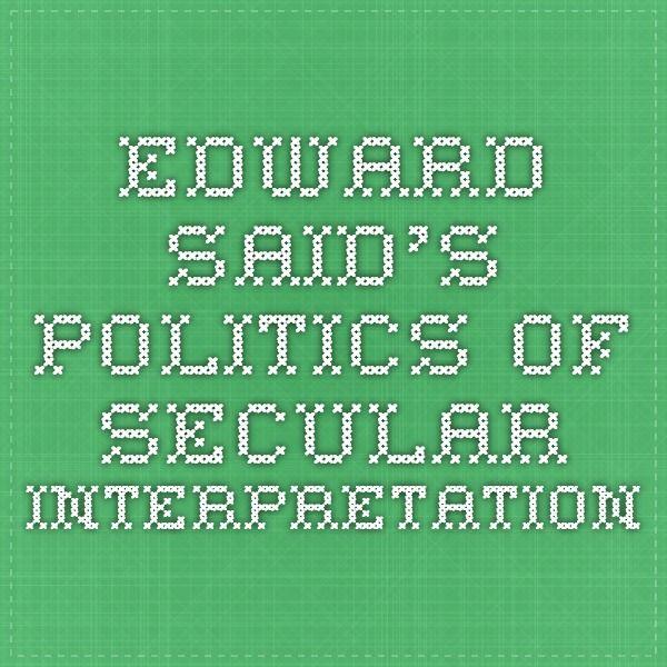 Edward Said's Politics of Secular Interpretation
