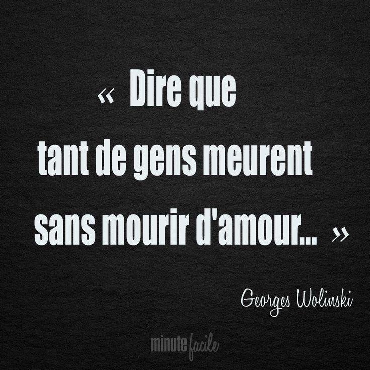 ❝ Dire que tant de gens meurent sans mourir d'amour...❞ Georges Wolinski #Citation #QuoteOfTheDay - Minutefacile.com