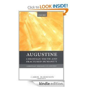 Augustine: Christian Truth and Fractured Humanity (Christian Theology in Context) by Carol Harrison. $31.96. Author: Carol Harrison. Publisher: Oxford University Press, USA (June 30, 2000). 262 pages